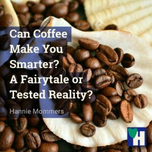 Can Coffee Make You Smarter? A Fairytale or Tested Reality?