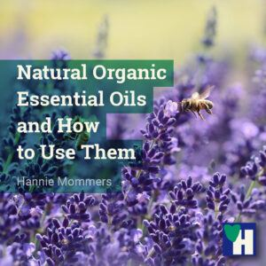 Natural Organic Essential Oils and How to Use Them