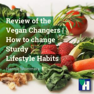 Review of the Vegan Changers | How to change Lifestyle Habits