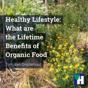 Healthy Lifestyle: What are the Lifetime Benefits of Organic Food