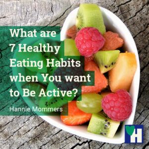 What are 7 Healthy Eating Habits when You want to Be Active?