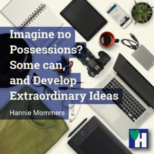Imagine no Possessions? Some can, and Develop Extraordinary Ideas