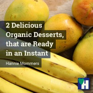 2 Delicious Organic Desserts, that are Ready in an Instant
