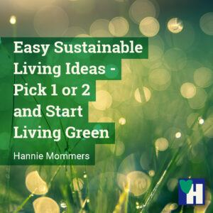 Easy Sustainable Living Ideas - Pick 1 or 2 and Start Living Green