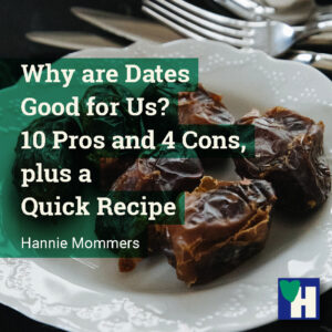 Why are Dates Good for Us? 10 Pros and 4 Cons, plus a Quick Recipe
