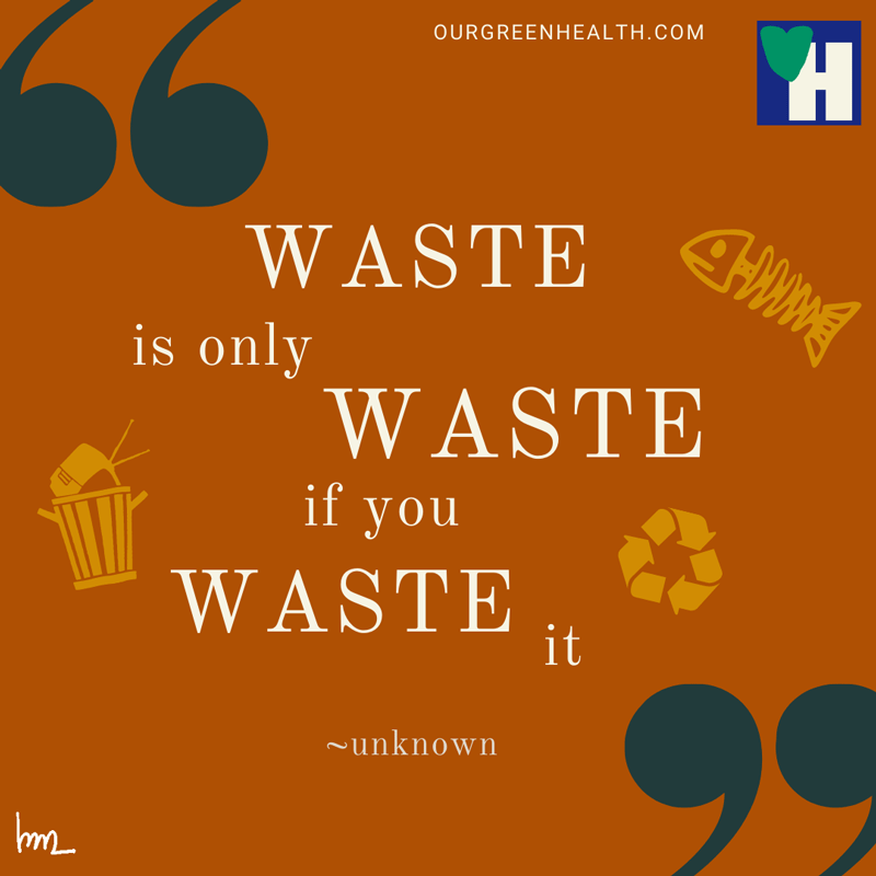 Put your Waste to Good Use (and Have Fun While Doing That) WASTE is only WASTE if you WASTE it