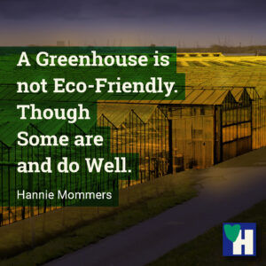 A Greenhouse is not Eco-Friendly. Though Some are and do Well.