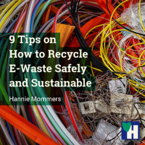9 Tips on How to Recycle E-Waste Safely and Sustainable