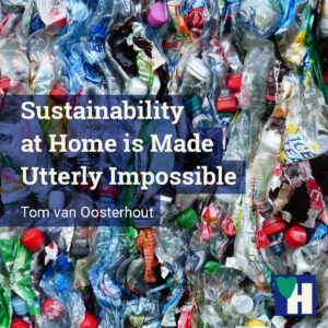 Sustainability at Home is Made Utterly Impossible