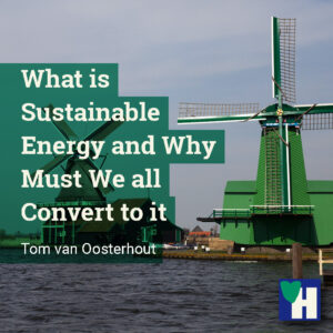 What is Sustainable Energy and Why Must We all Convert to it