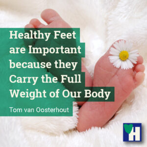 Healthy Feet are Important because they Carry the Full Weight of Our Body