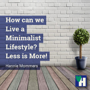 How can we Live a Minimalist Lifestyle? Less is More!