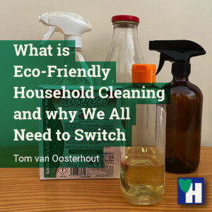 What is Eco-Friendly Household Cleaning and why We All Need to Switch