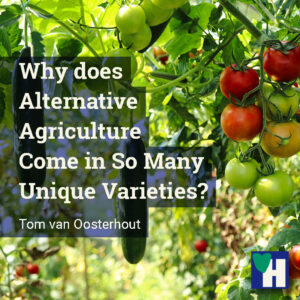 Why does Alternative Agriculture Come in So Many Unique Varieties?