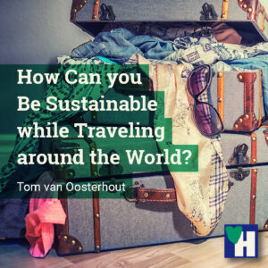 How Can you Be Sustainable while Traveling around the World?