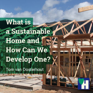 What is a Sustainable Home and How Can We Develop One?