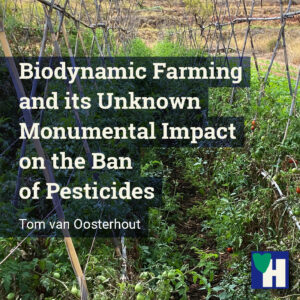 Biodynamic Farming and its Unknown Monumental Impact on the Ban of Pesticides