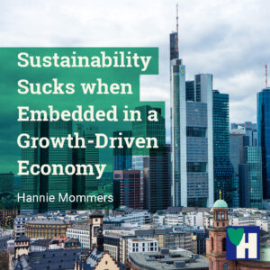 Sustainability Sucks when Embedded in a Growth-Driven Economy